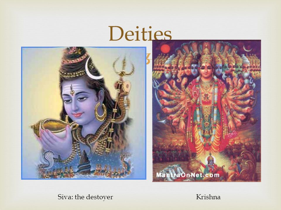 Deities Siva: the destoyer Krishna