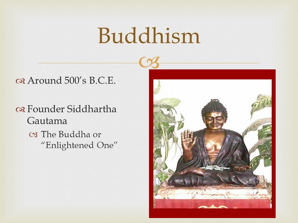 Buddhism Around 500's B.C.E. Founder Siddhartha Gautama