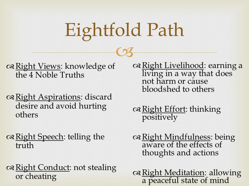 Eightfold Path Right Views: knowledge of the 4 Noble Truths