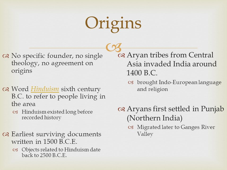 Origins Aryan tribes from Central Asia invaded India around 1400 B.C.