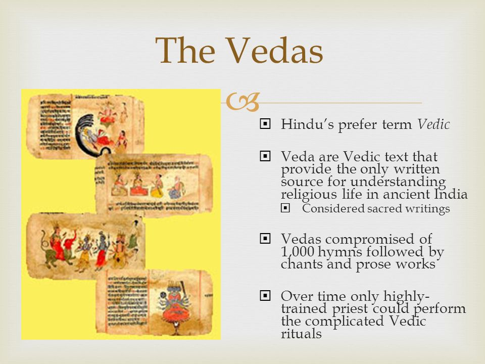 The Vedas Hindu's prefer term Vedic