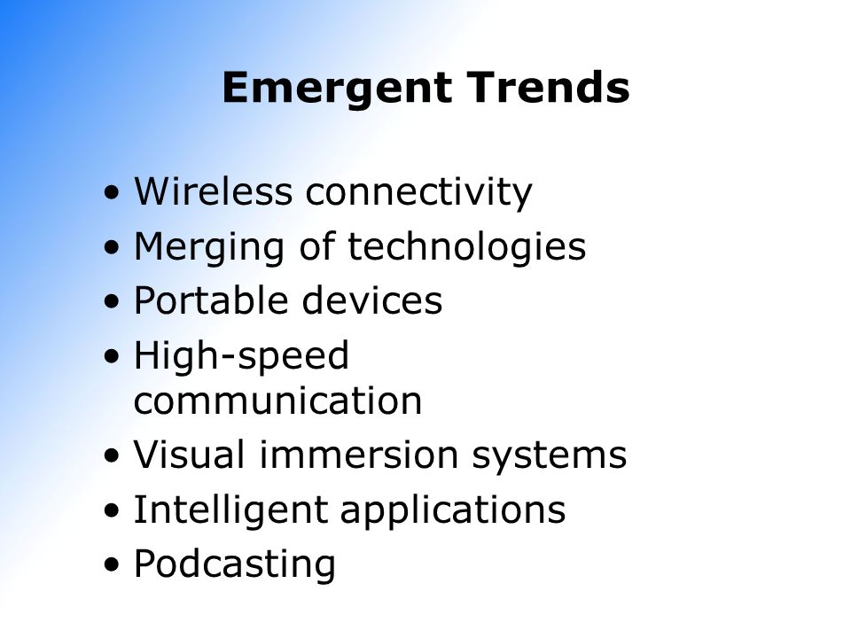 Emergent Trends Wireless connectivity Merging of technologies
