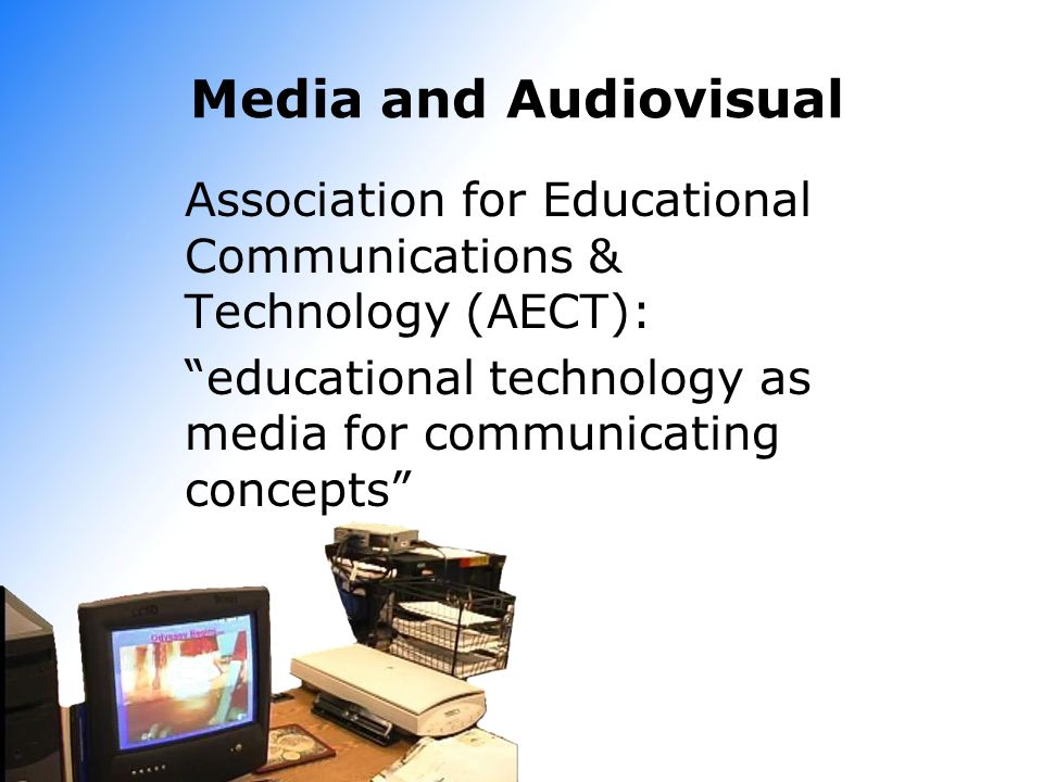 Media and Audiovisual Association for Educational Communications & Technology (AECT): educational technology as media for communicating concepts