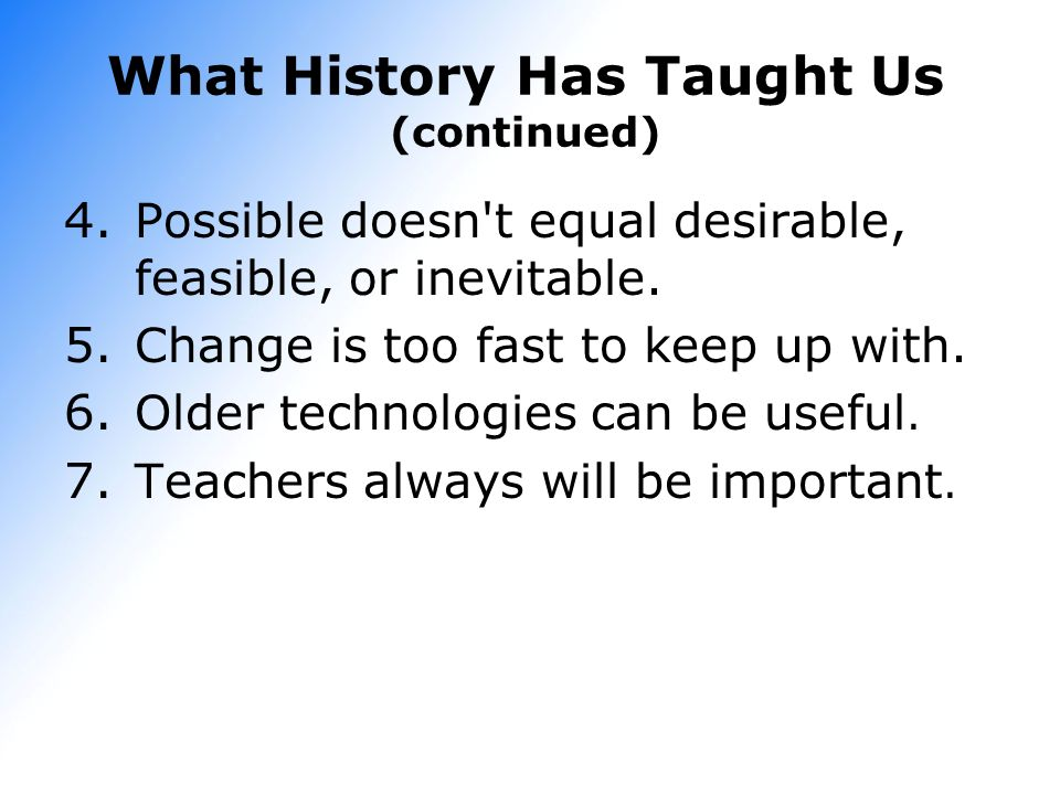 What History Has Taught Us (continued)