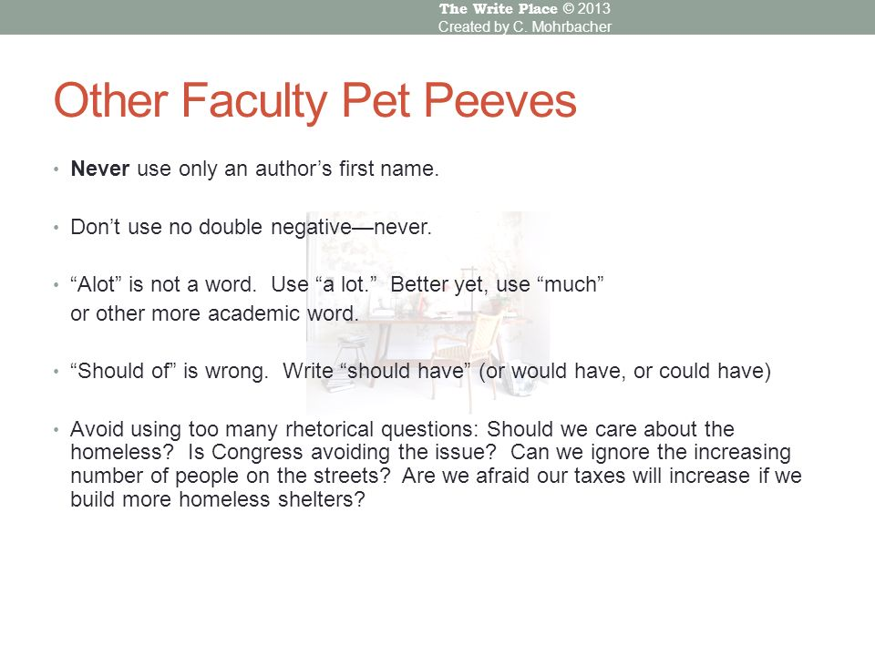 writing a pet peeve essay A writing teacher's pet peeves feel comfortable turning in work unless their own title is somehow different from the essay — a different pet peeves writing.