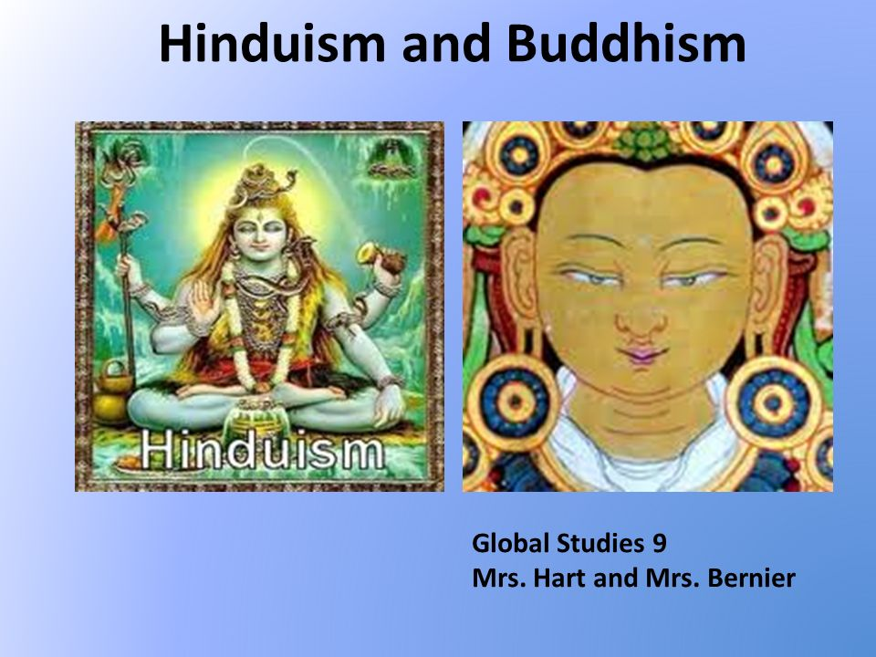 Hinduism and Buddhism Global Studies 9 Mrs. Hart and Mrs. Bernier
