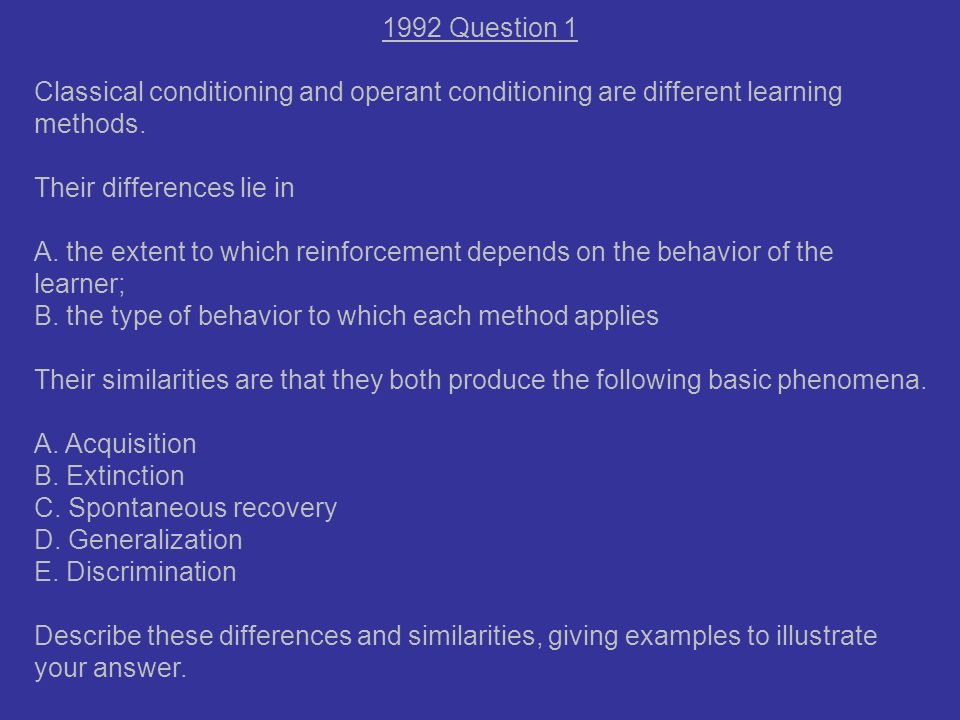 classical conditioning and operant conditioning Operant conditioning and classical conditioning operant conditioning is a method of learning that occurs through rewards and punishments for behavior through operant conditioning, an association is made between a behavior and a consequence for that behavior.