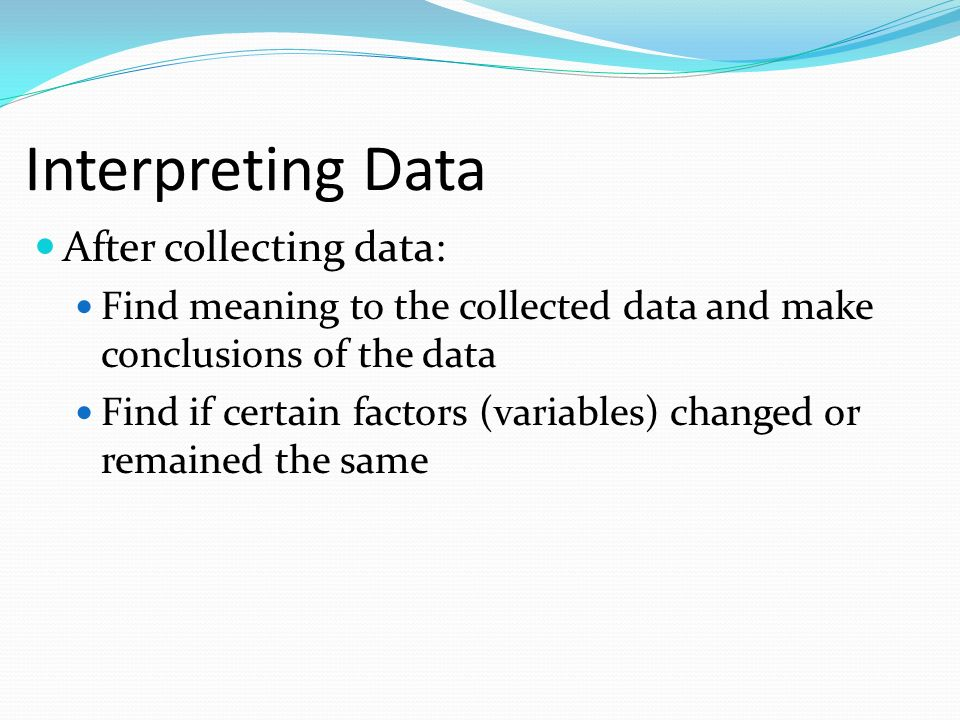 Interpreting Data After collecting data: