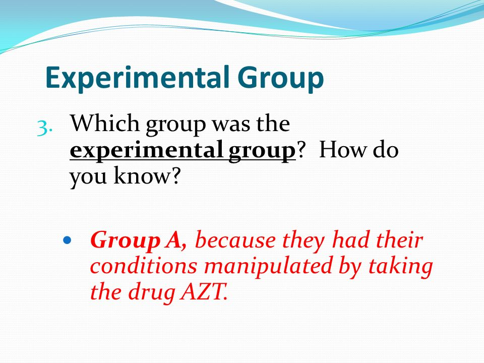 Experimental Group Which group was the experimental group How do you know