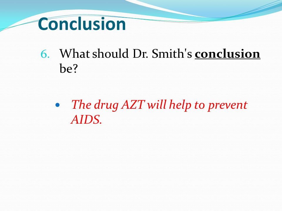 Conclusion What should Dr. Smith s conclusion be
