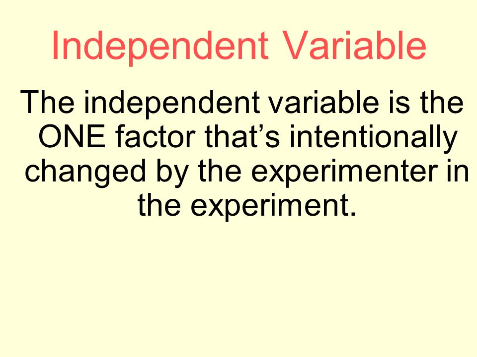 Independent Variable The independent variable is the ONE factor that's intentionally changed by the experimenter in the experiment.