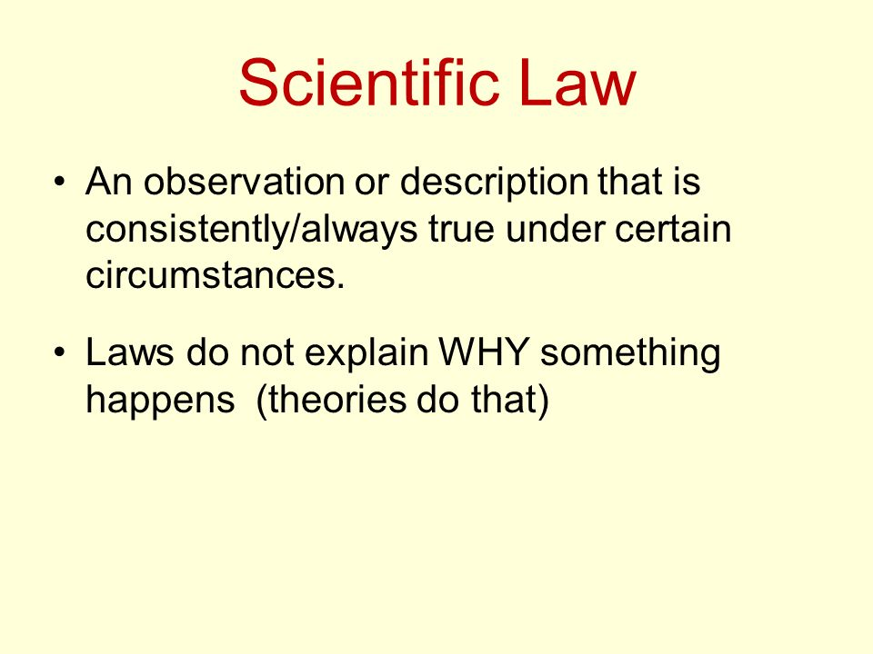 Scientific Law An observation or description that is consistently/always true under certain circumstances.