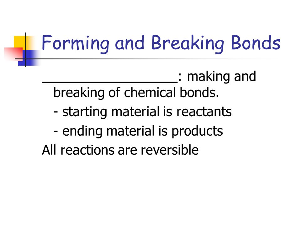 Forming and Breaking Bonds