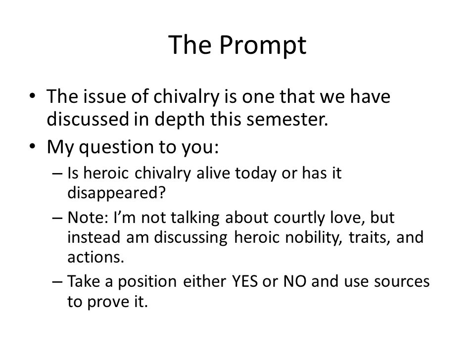 you will compose an argumentative essay using multiple sources  the prompt the issue of chivalry is one that we have discussed in depth this semester