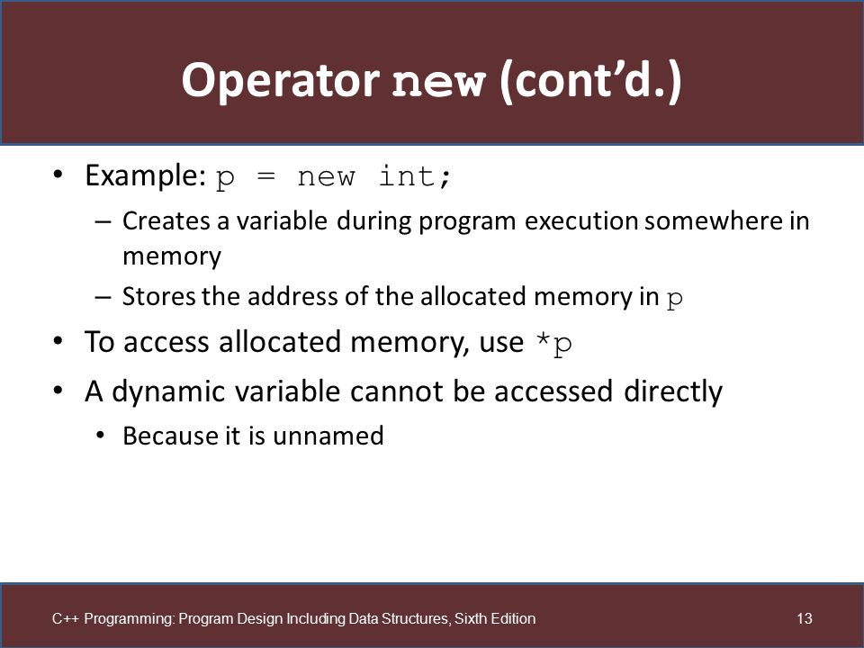 Operator new (cont'd.) Example: p = new int;