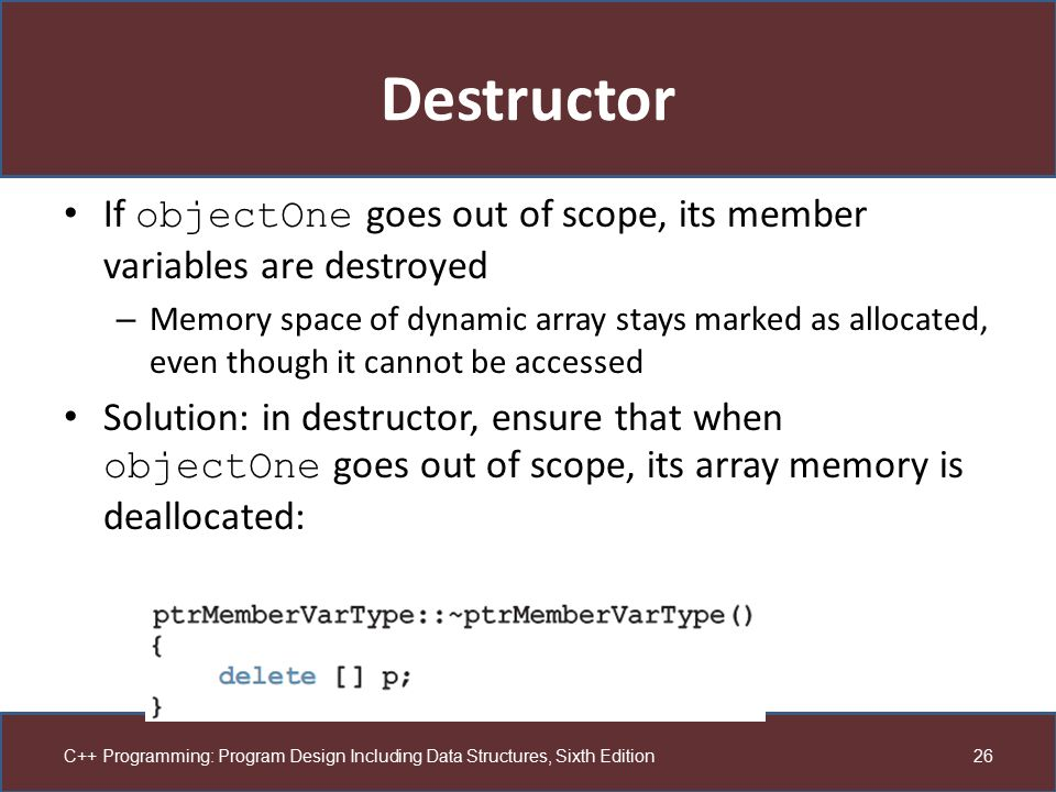 Destructor If objectOne goes out of scope, its member variables are destroyed.