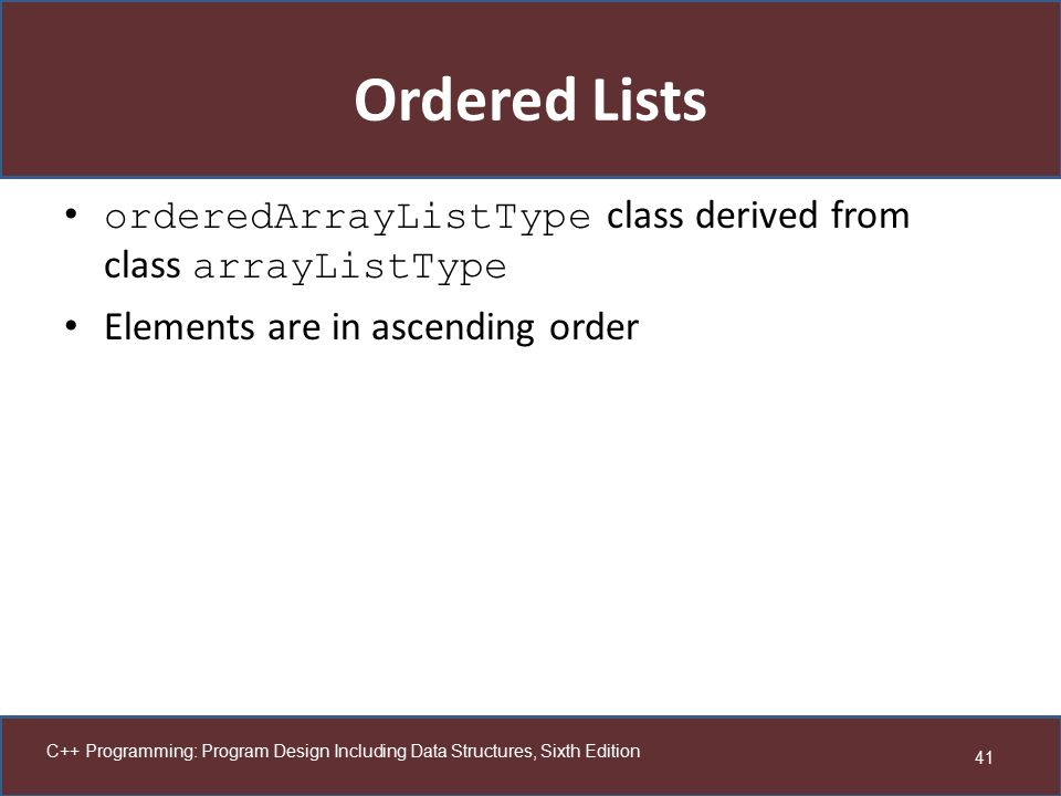 Ordered Lists orderedArrayListType class derived from class arrayListType. Elements are in ascending order.