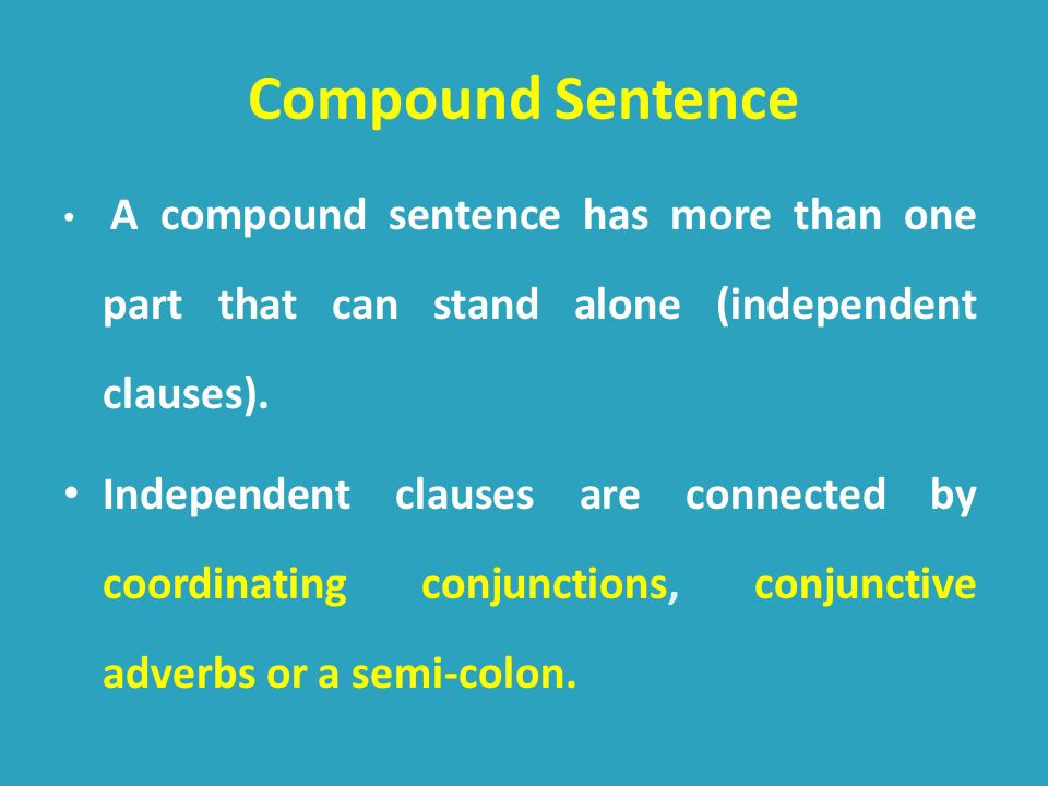 Compound Sentence A compound sentence has more than one part that can stand alone (independent clauses).