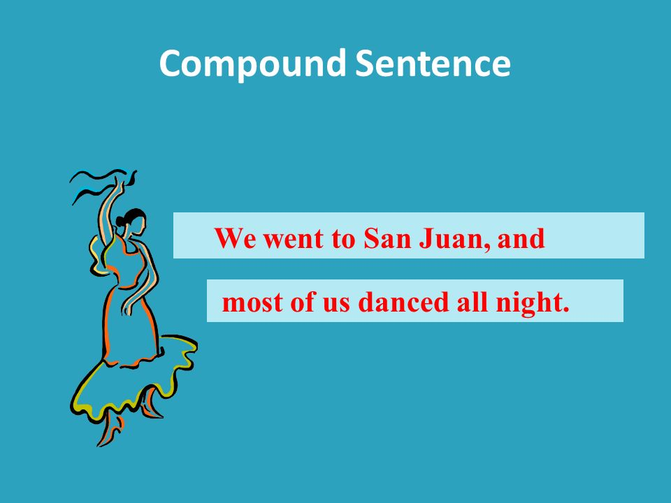 Compound Sentence We went to San Juan, and