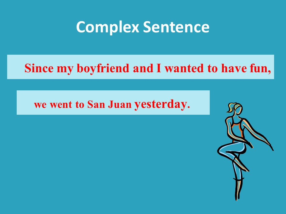 Complex Sentence Since my boyfriend and I wanted to have fun,