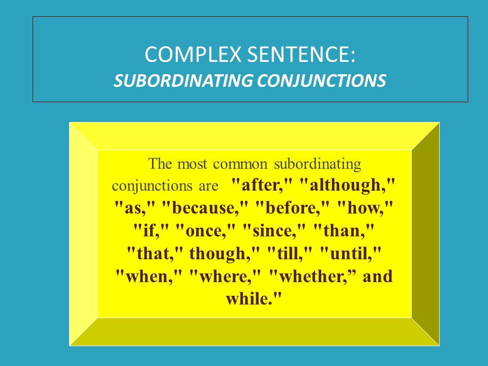 COMPLEX SENTENCE: SUBORDINATING CONJUNCTIONS