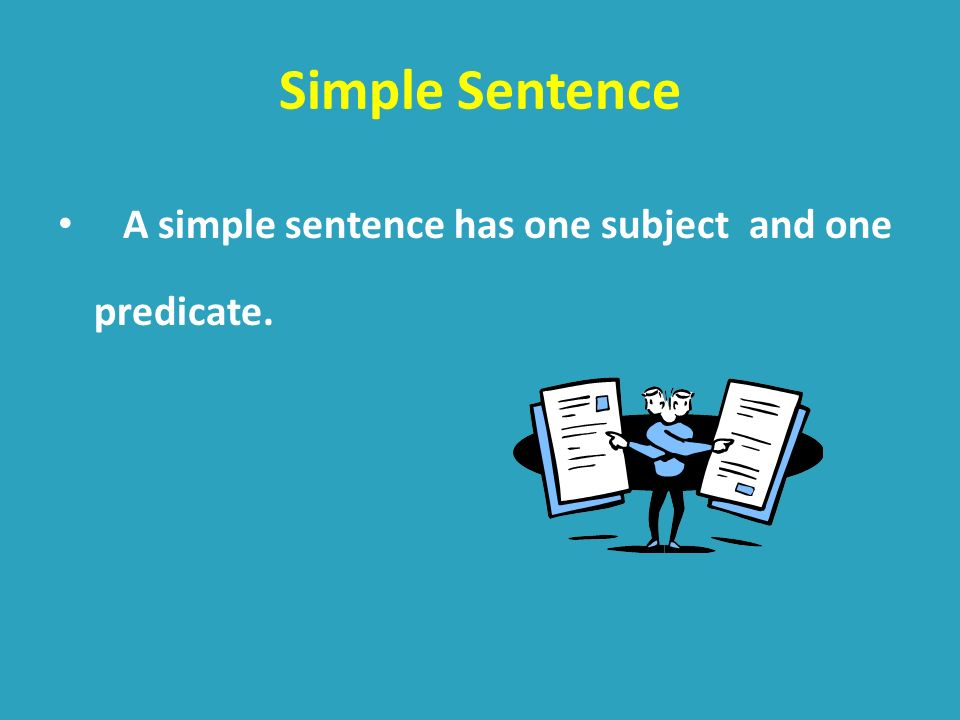 Simple Sentence A simple sentence has one subject and one predicate.
