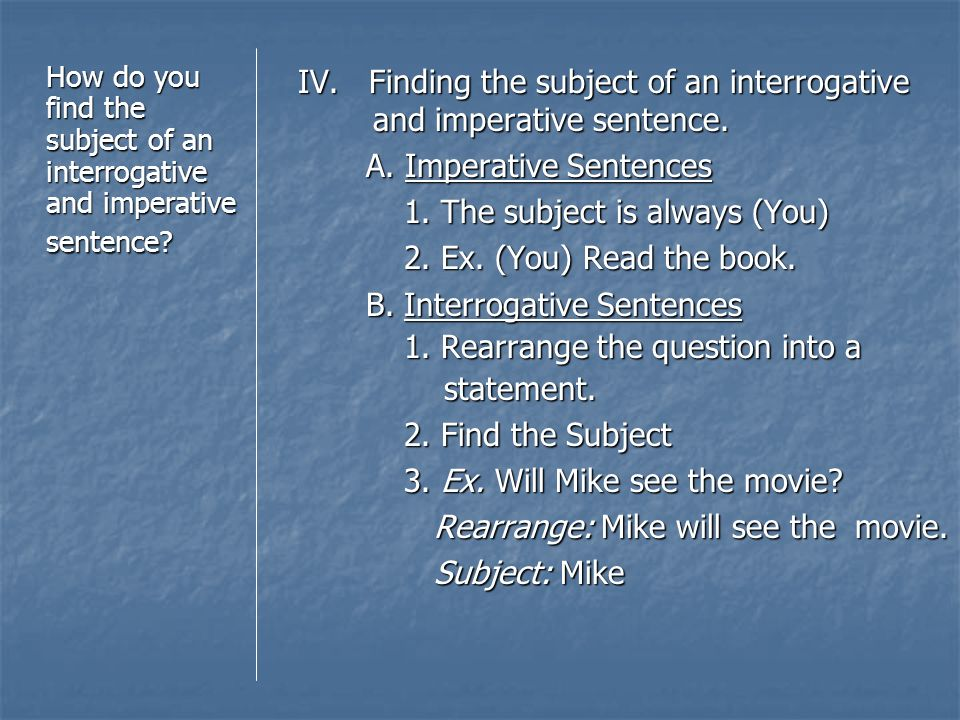 IV. Finding the subject of an interrogative and imperative sentence.