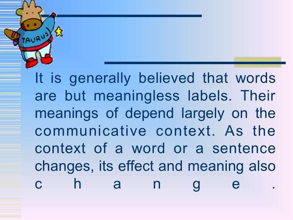 It is generally believed that words are but meaningless labels