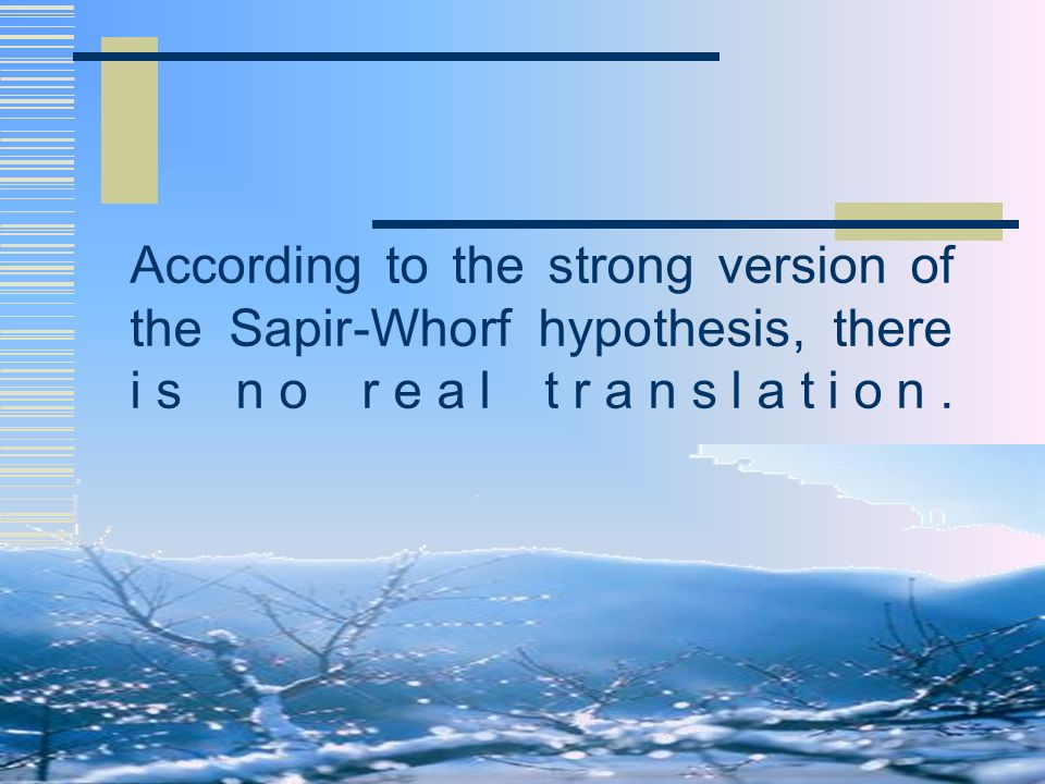According to the strong version of the Sapir-Whorf hypothesis, there is no real translation.