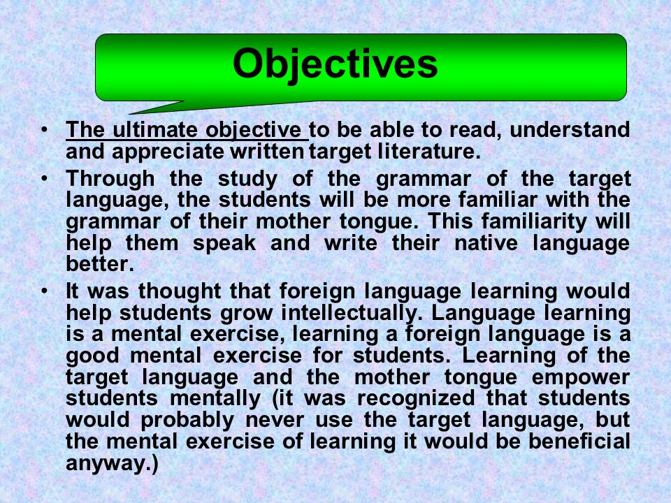 Objectives The ultimate objective to be able to read, understand and appreciate written target literature.