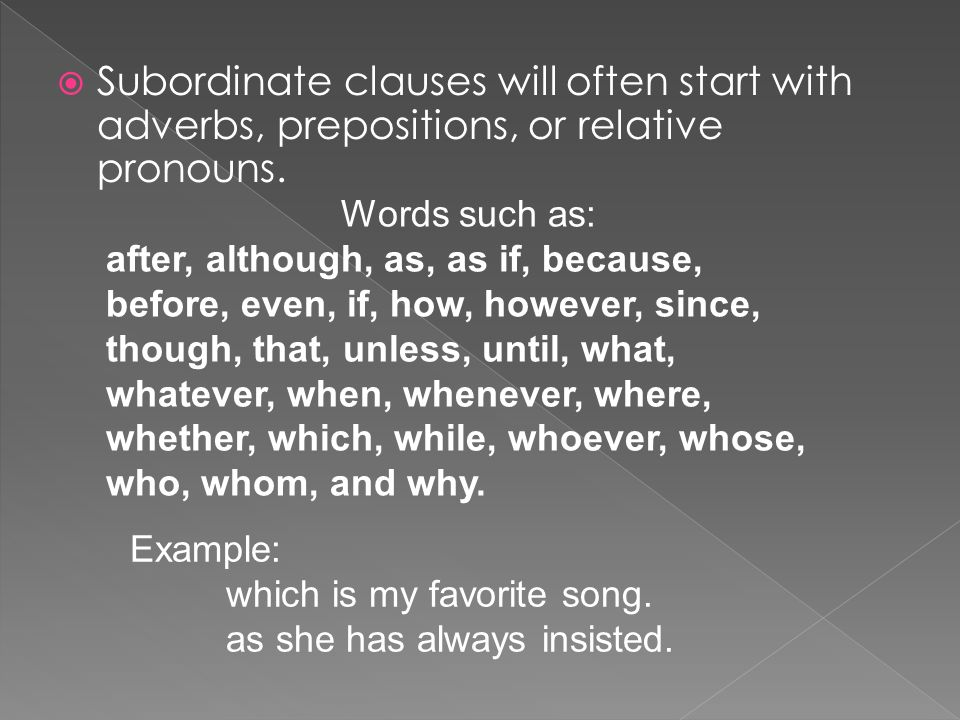 Subordinate clauses will often start with adverbs, prepositions, or relative pronouns.