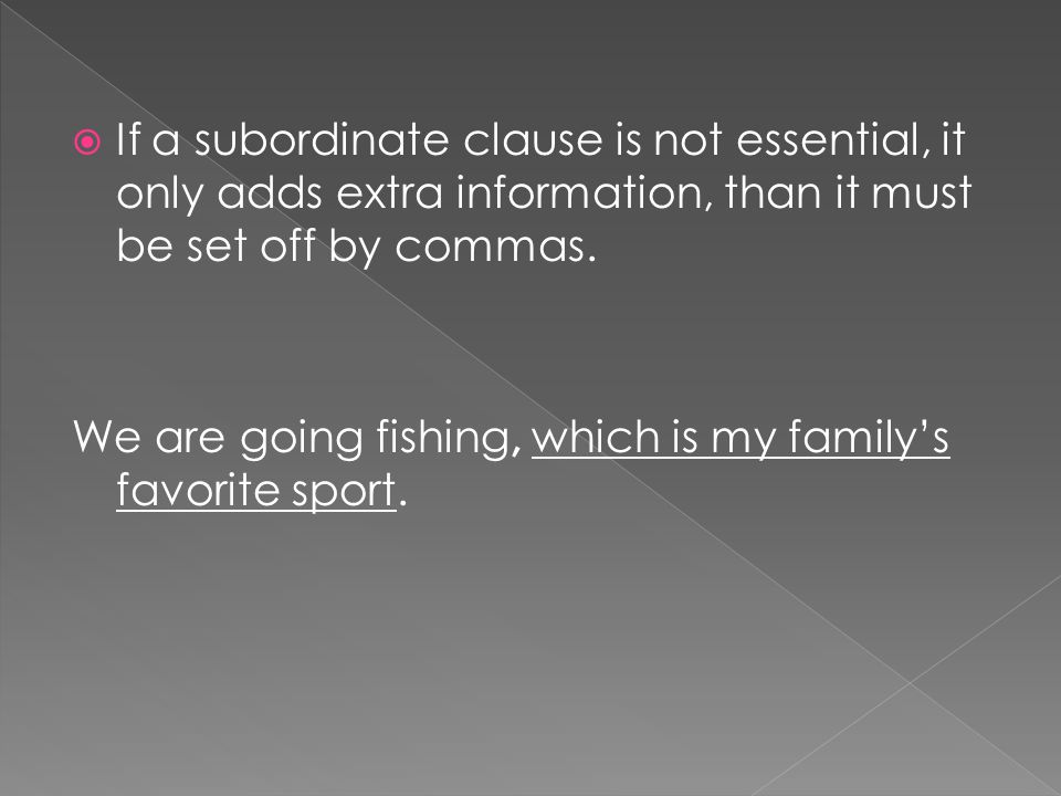 If a subordinate clause is not essential, it only adds extra information, than it must be set off by commas.