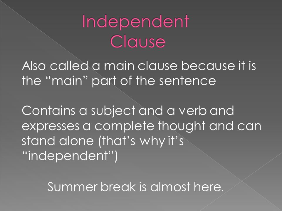 Independent Clause Also called a main clause because it is the main part of the sentence.