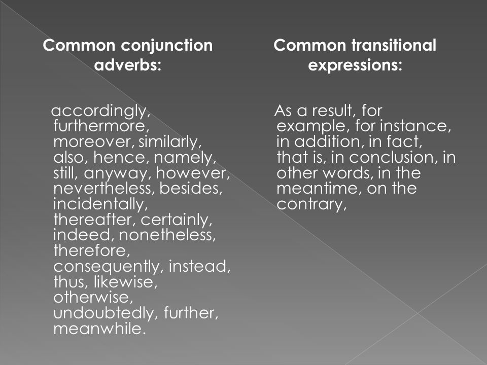 Common conjunction adverbs: Common transitional expressions: