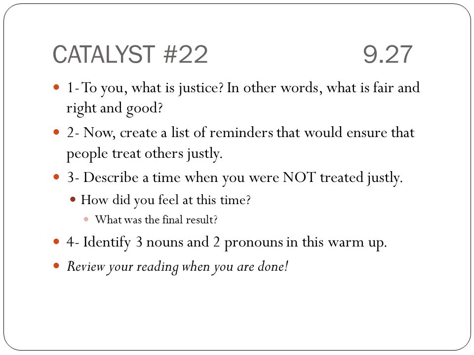 CATALYST #22 9.27 1- To you, what is justice In other words, what is fair and right and good