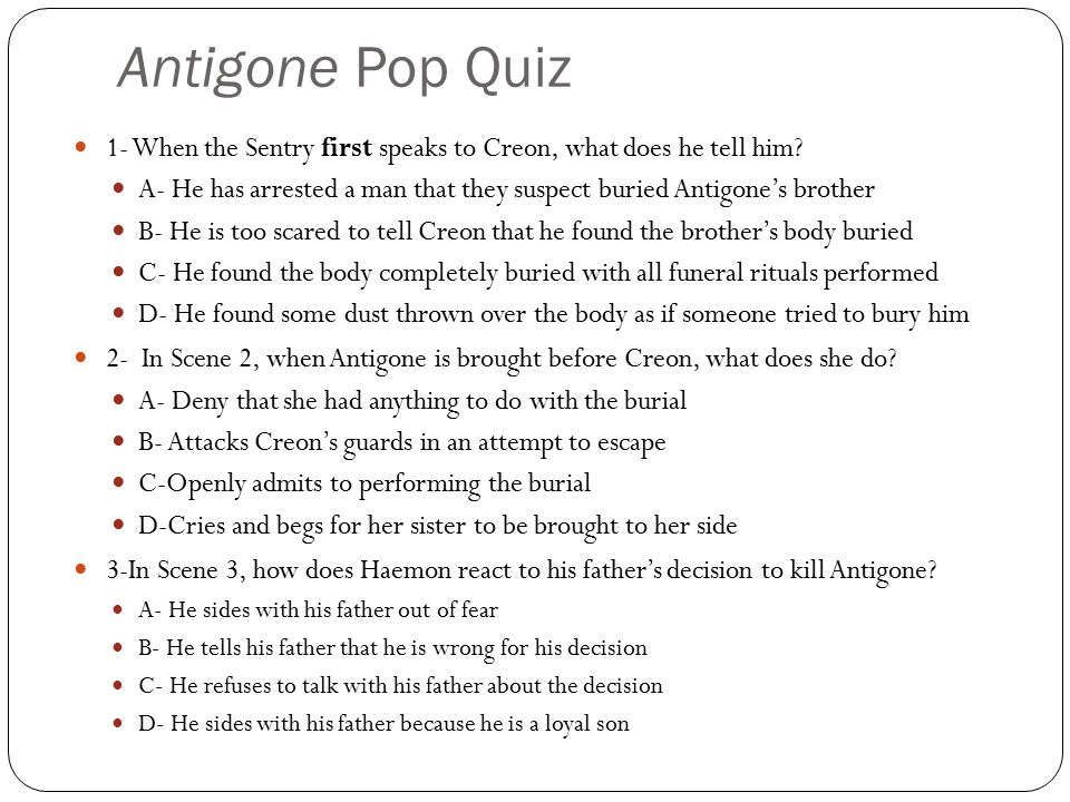 Antigone Pop Quiz 1- When the Sentry first speaks to Creon, what does he tell him