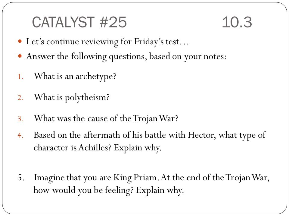 CATALYST #25 10.3 Let's continue reviewing for Friday's test…