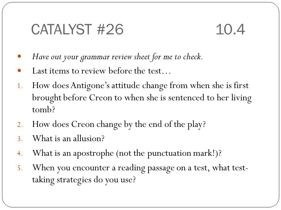 CATALYST # Have out your grammar review sheet for me to check.