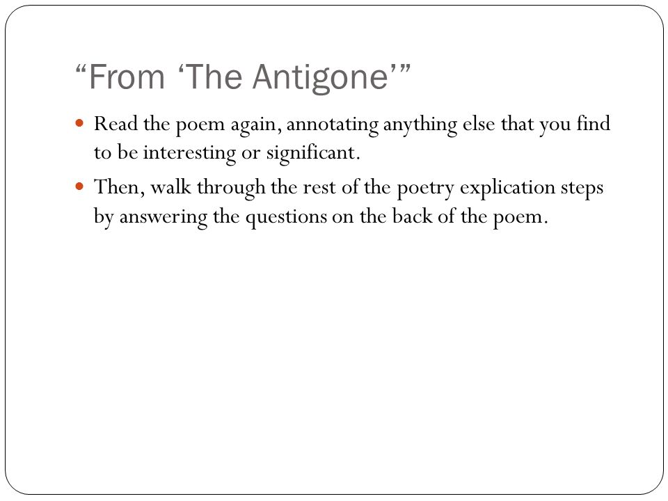 From 'The Antigone' Read the poem again, annotating anything else that you find to be interesting or significant.