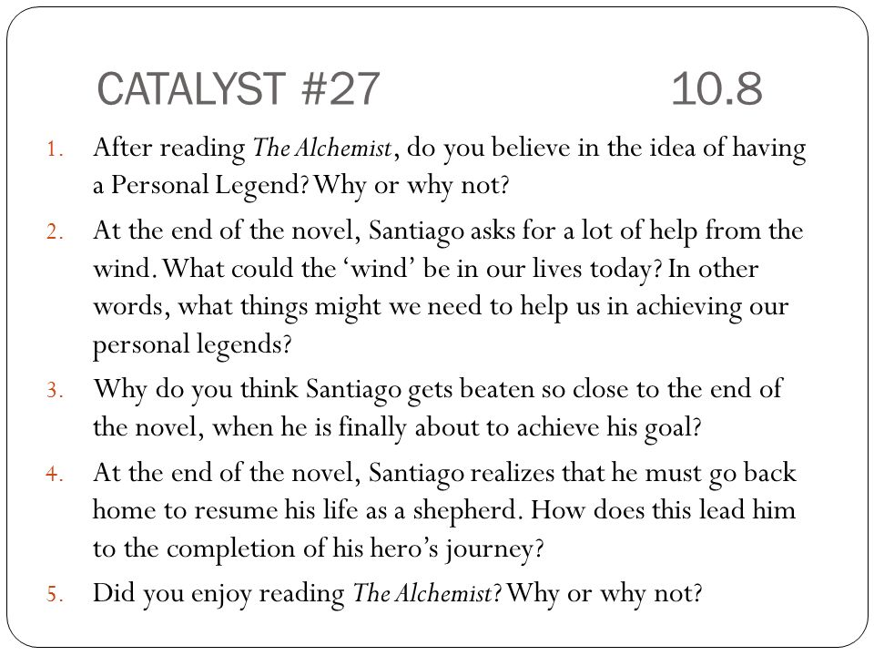 CATALYST # After reading The Alchemist, do you believe in the idea of having a Personal Legend Why or why not