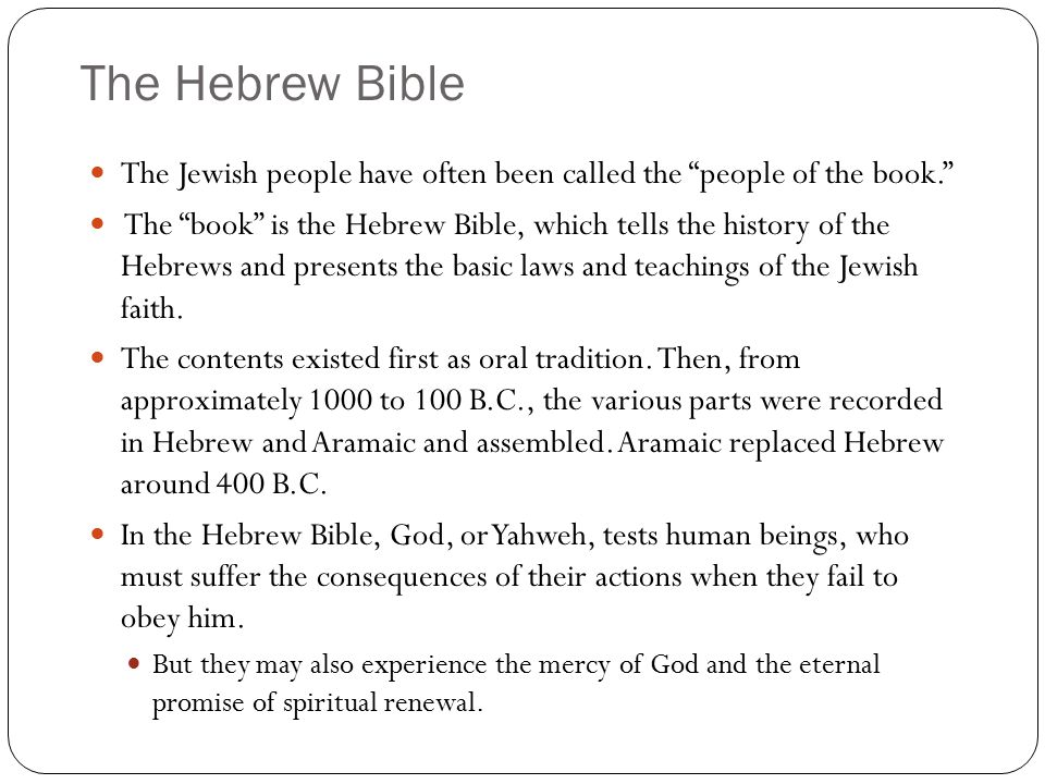 The Hebrew Bible The Jewish people have often been called the people of the book.