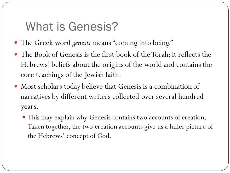 What is Genesis The Greek word genesis means coming into being.