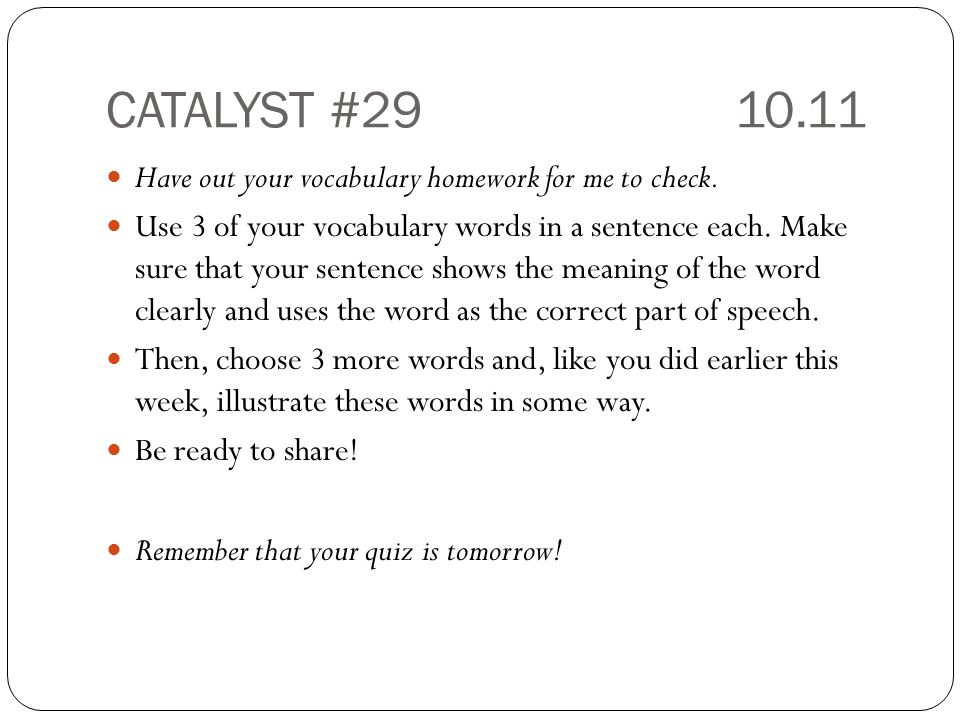 CATALYST #29 10.11 Have out your vocabulary homework for me to check.