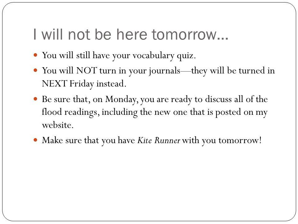I will not be here tomorrow…