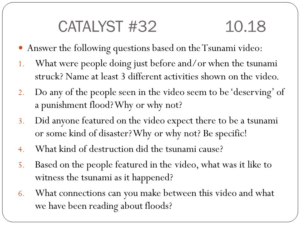 CATALYST # Answer the following questions based on the Tsunami video:
