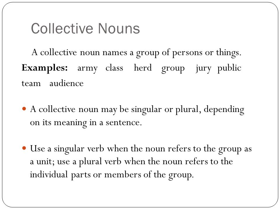 Collective Nouns A collective noun names a group of persons or things.
