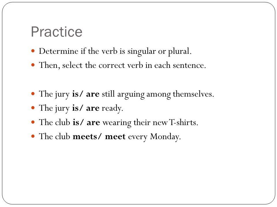 Practice Determine if the verb is singular or plural.