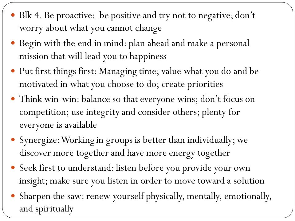 Blk 4. Be proactive: be positive and try not to negative; don't worry about what you cannot change