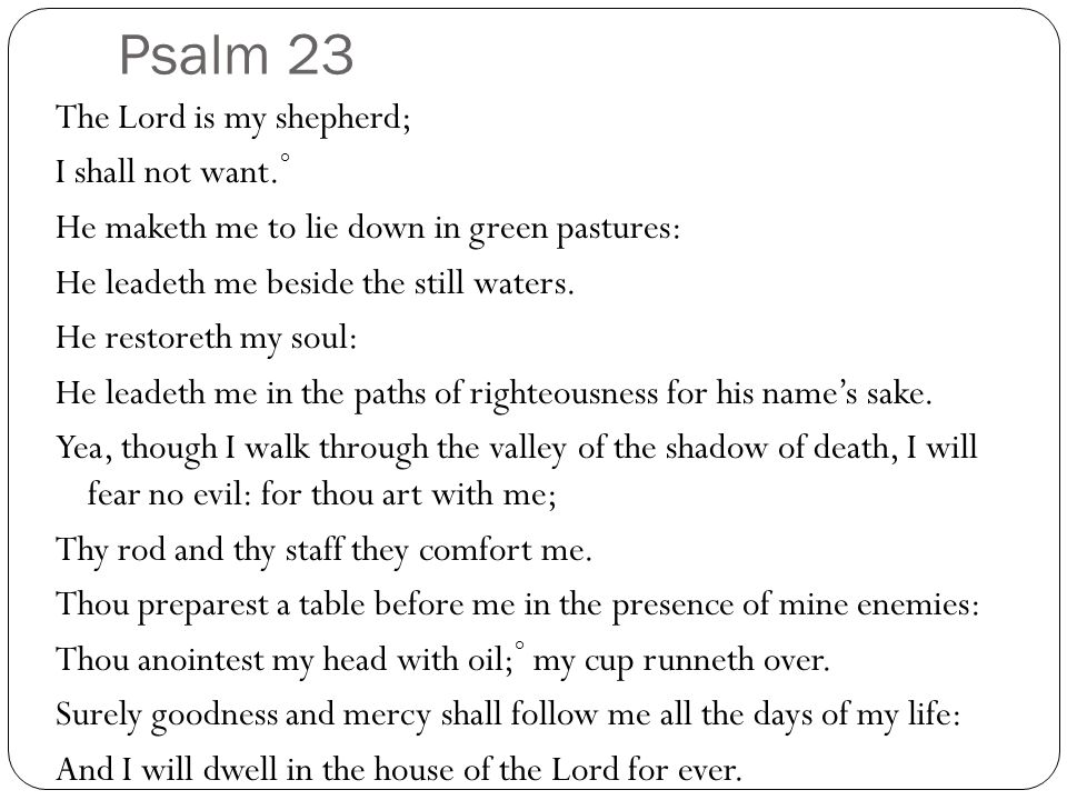Psalm 23 The Lord is my shepherd; I shall not want.°
