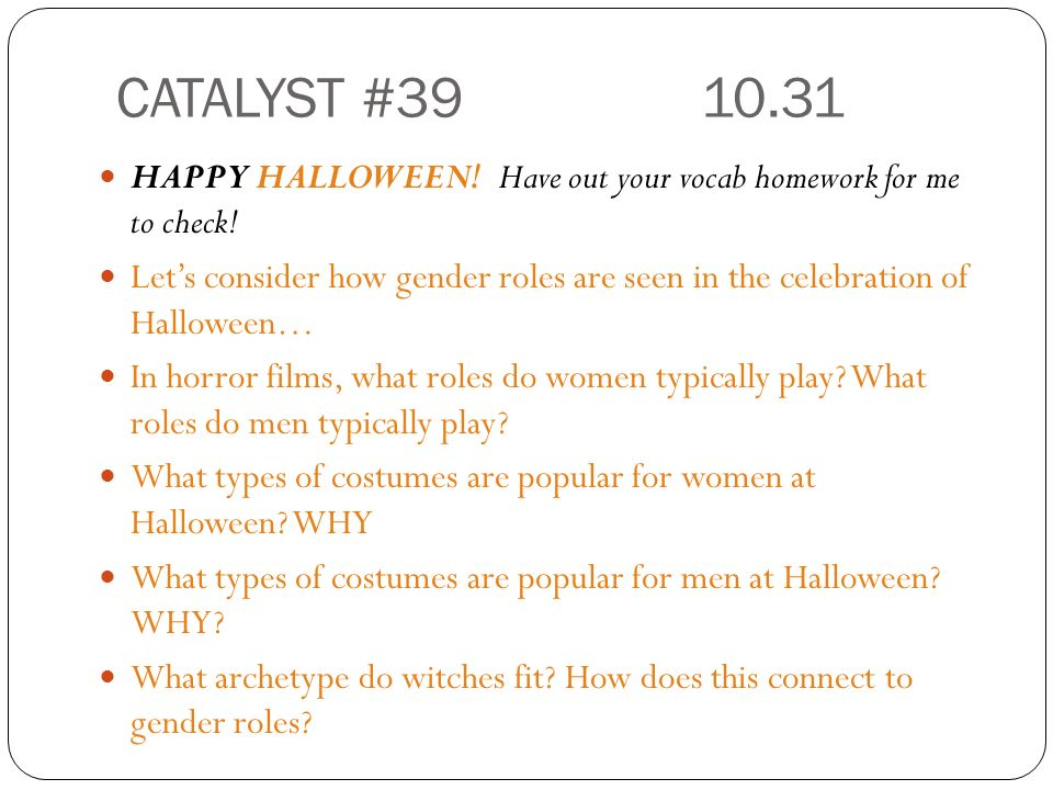 CATALYST #39 10.31 HAPPY HALLOWEEN! Have out your vocab homework for me to check!